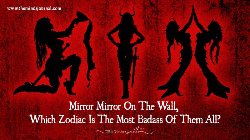 Mirror Mirror On The Wall, Which Zodiac Is The Most Badass