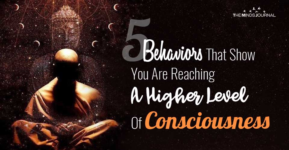 5 Signs You Are Reaching A Higher Level Of Consciousness