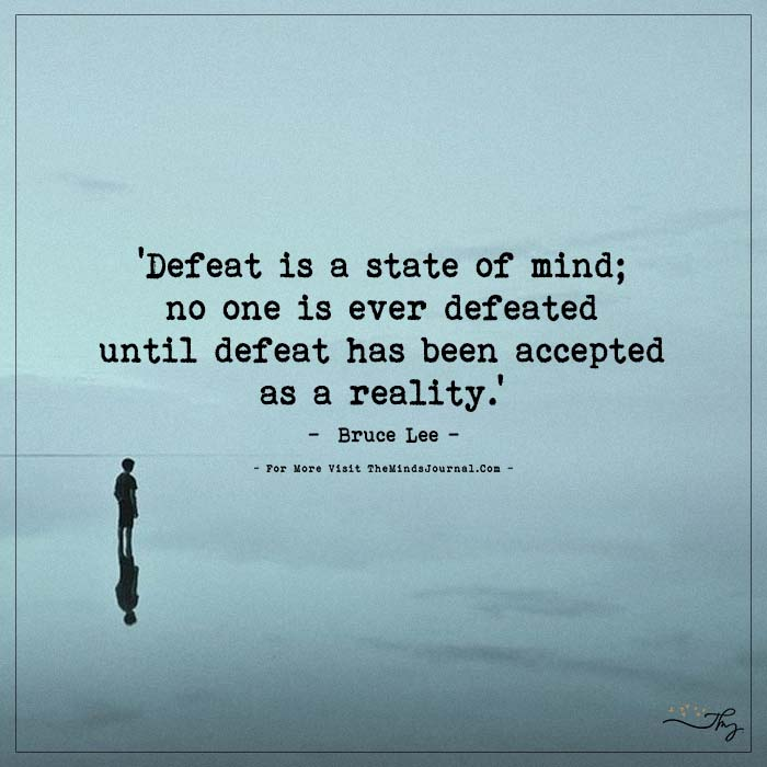 Defeat is a state of mind;