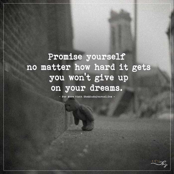 Promise yourself no matter how hard it gets…