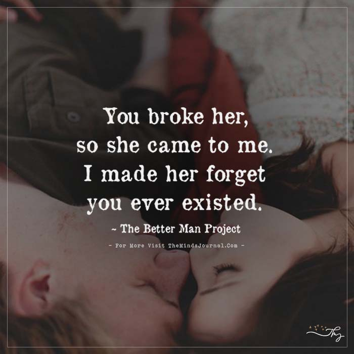 You broke her, so she came to me…