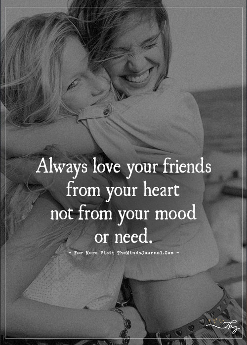 Always love your friends from your heart…