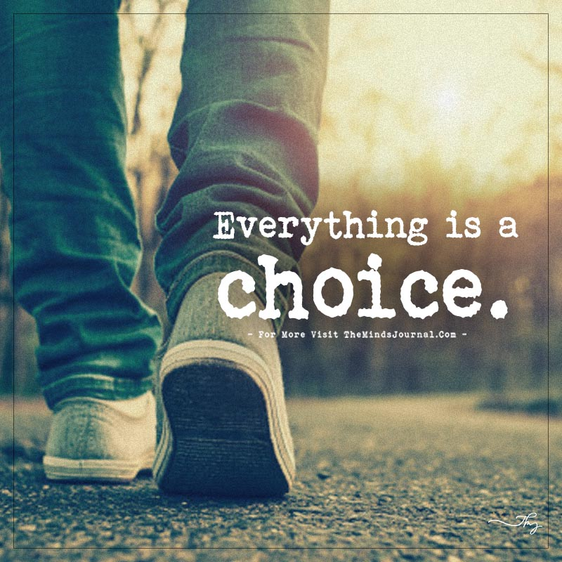 Everything is a choice.
