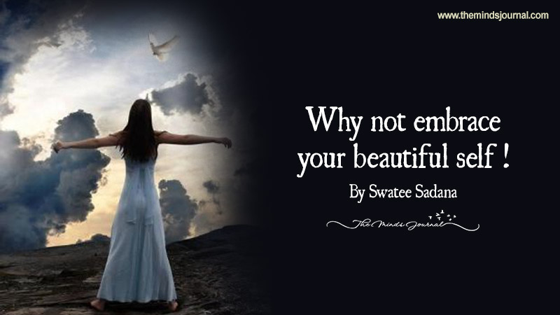 Why not embrace your beautiful self !