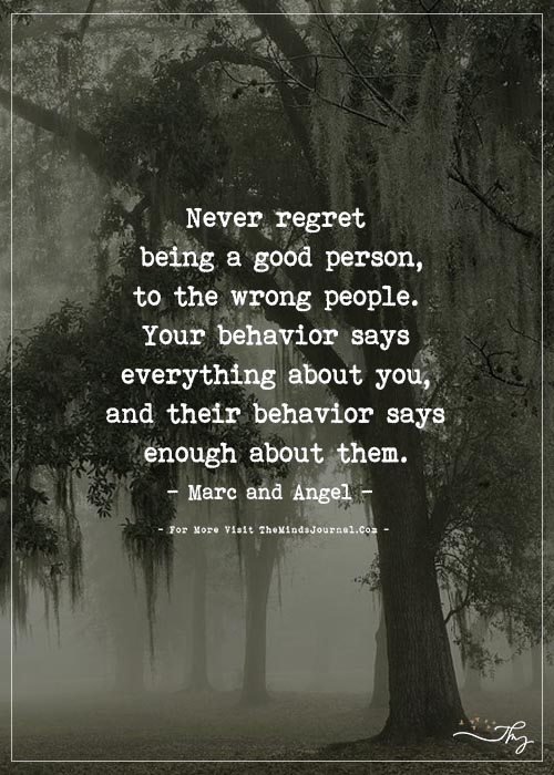 Never regret being a good person…