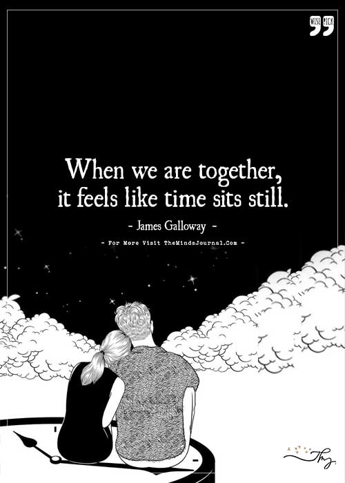 When we are together it feels like time sits still