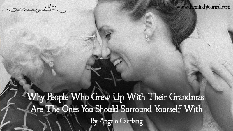 Why People Who Grew Up With Their Grandmas Are The Ones You Should Surround Yourself With