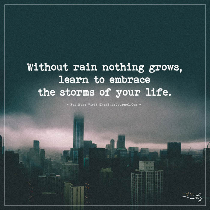 Without rain nothing grows…