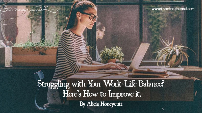 Struggling with Your Work-Life Balance? Here's How to Improve it