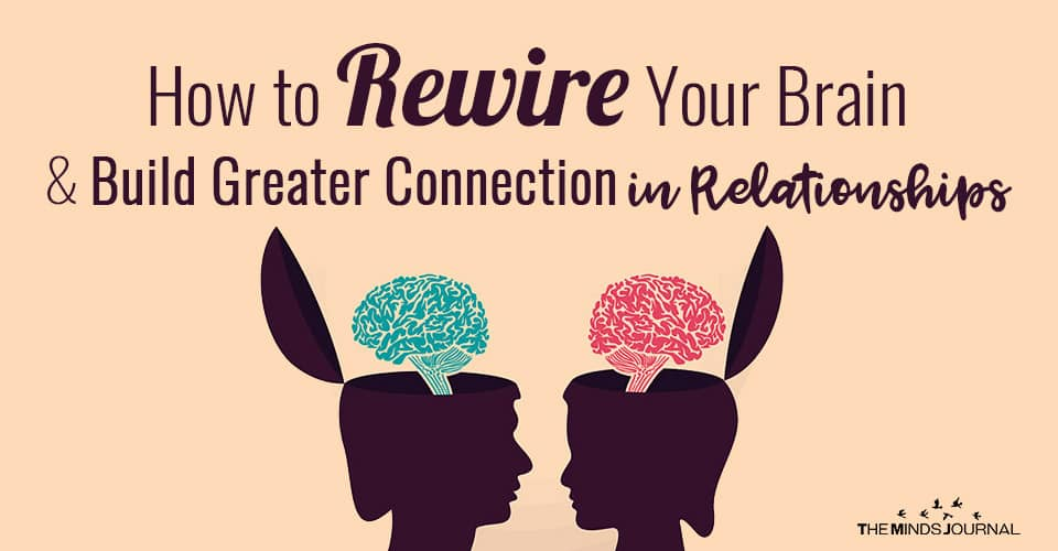 How to Rewire Your Brain and Build Greater Connection in Relationships