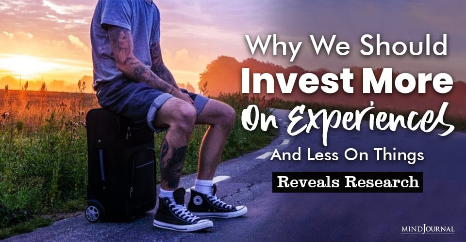 Invest More Experiences Less Things