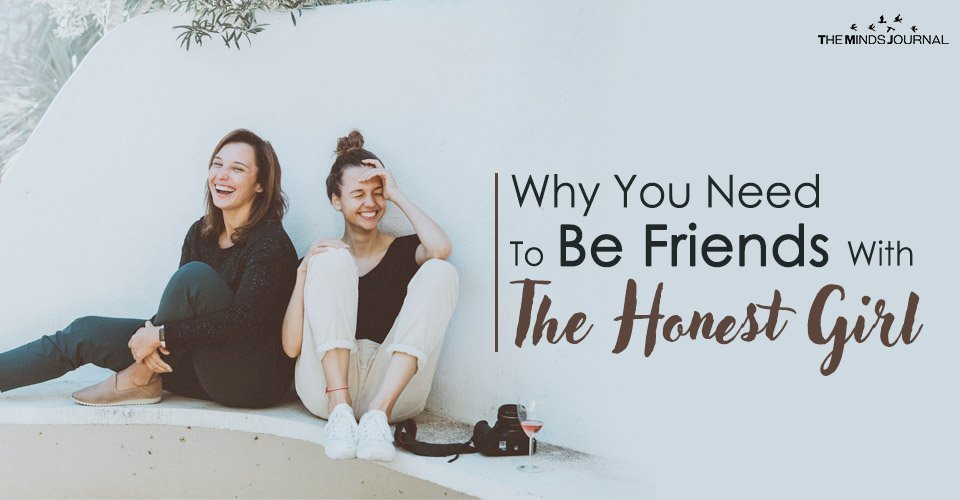 Why You Need To Be Friends With The Honest Girl