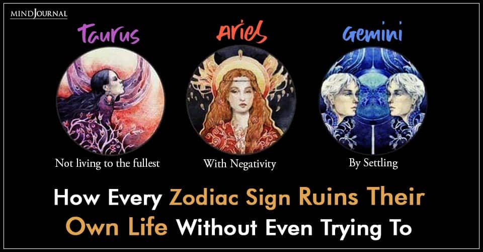 Zodiac Sign Ruins Own Life Without Trying To