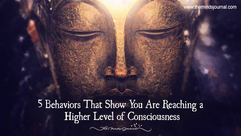 5 Behaviours That Show You Are Reaching A Higher Level Of Consciousness