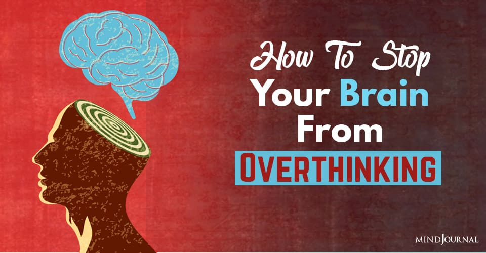 how to stop your brain from overthinking