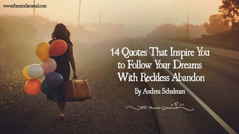 14 Quotes That Inspire You to Follow Your Dreams With Reckless Abandon