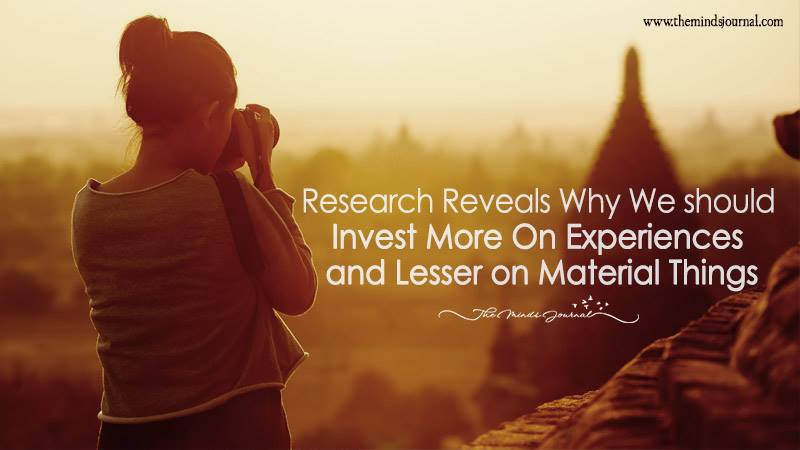 Research Reveals Why We Should Invest More On Experiences And Lesser On Material Things