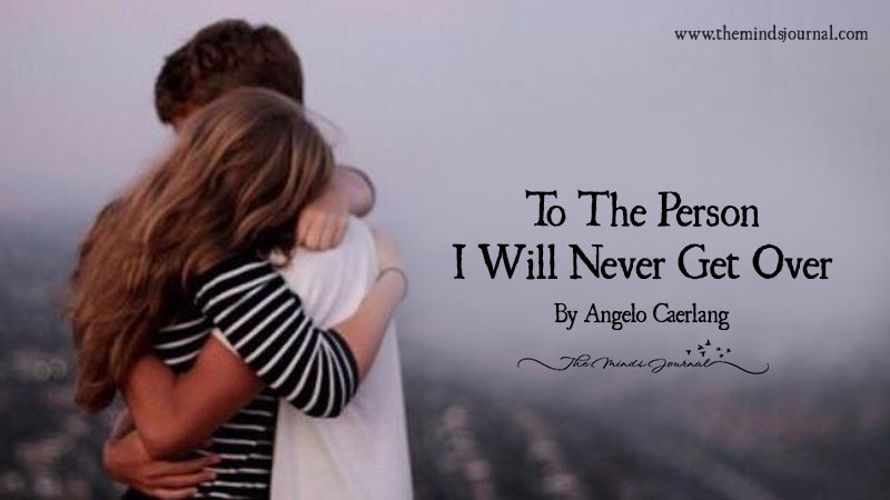 To The Person I Will Never Get Over