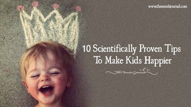 10 Scientifically Proven Tips To Make Kids Happier