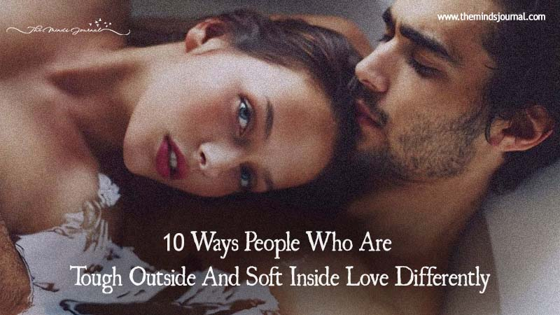 10 Ways People With A Hard Outside But A Soft Inside Love Differently