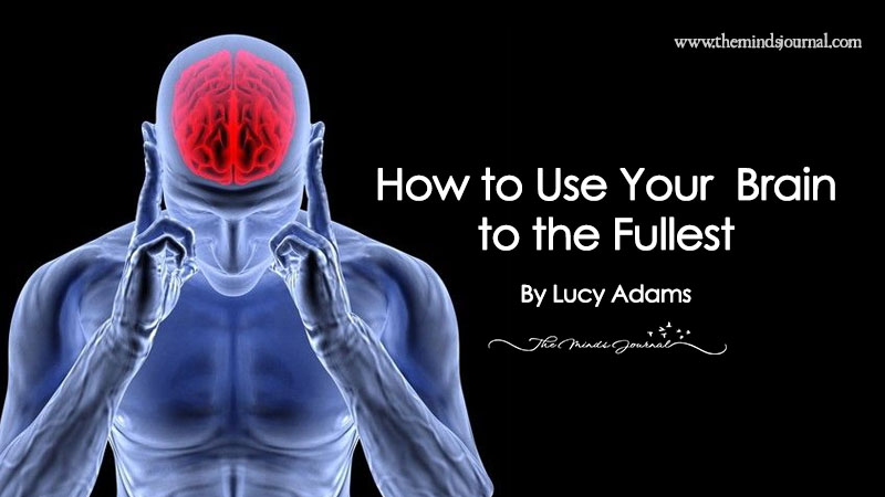 How to Use Your Brain to the Fullest