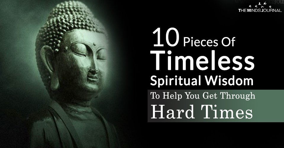 10 Pieces Of Timeless Spiritual Wisdom To Help You Get Through Hard Times