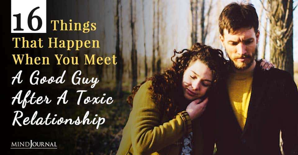 Things That Happen When You Meet a Good Guy After a Toxic Relationship