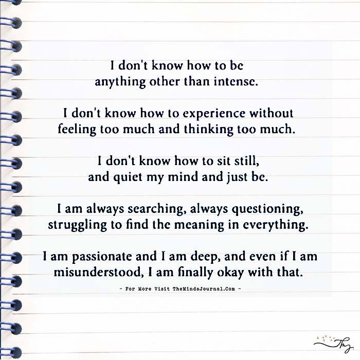 I don't know how to be anything other than intense..