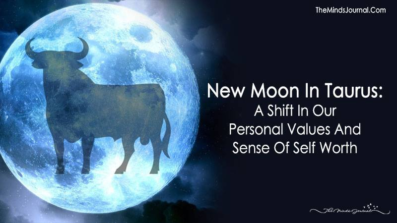 New Moon In Taurus: A Shift In Our Personal Values And Sense Of Self Worth