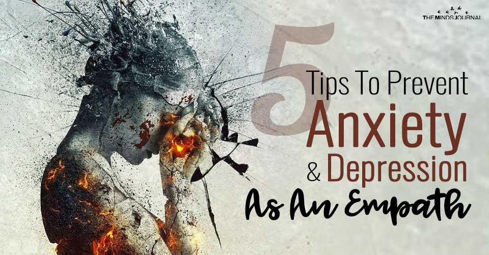 5 Tips To Prevent Anxiety And Depression As An Empath