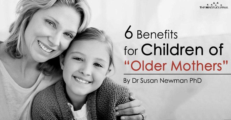 "6 Benefits for Children of ""Older Mothers"""
