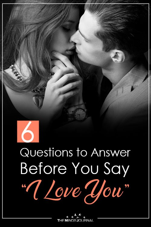 "6 Questions to Answer Before You Say ""I Love You"" pinterest"