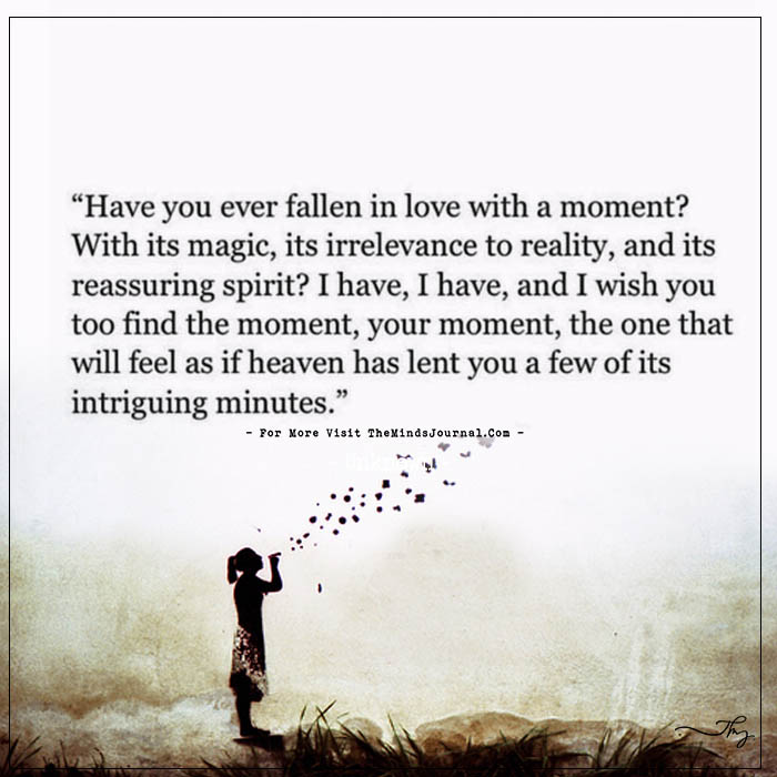 Have you ever fallen in love with a moment?
