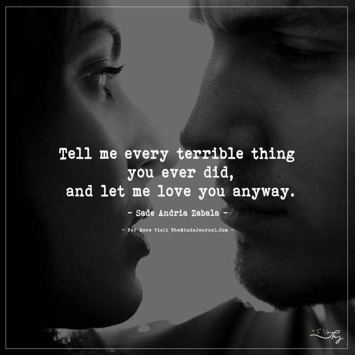 Tell me every terrible thing  you ever did…