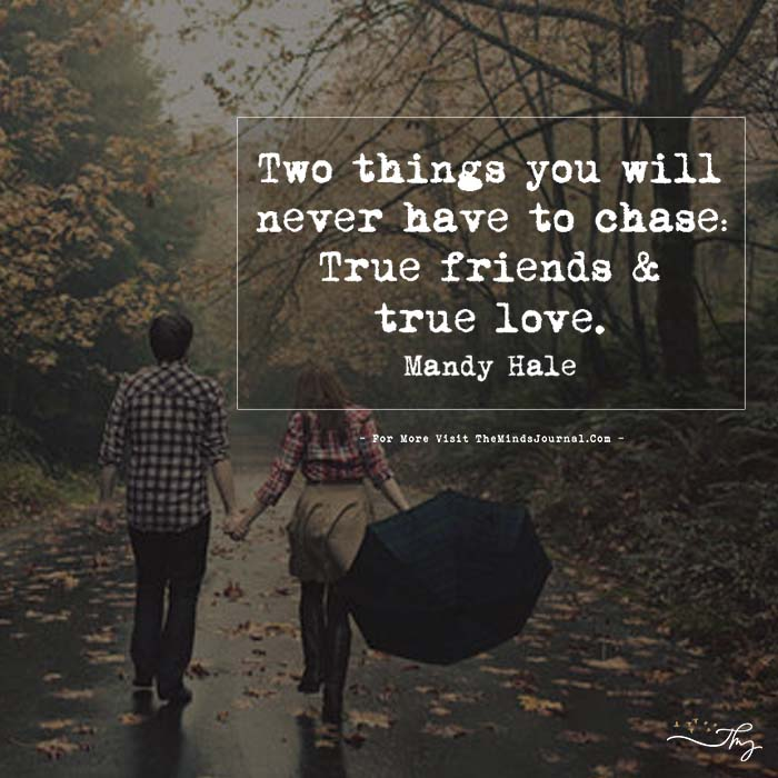 Two things you will never have to chase…