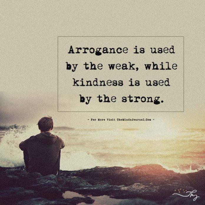 arrogance is used by weak