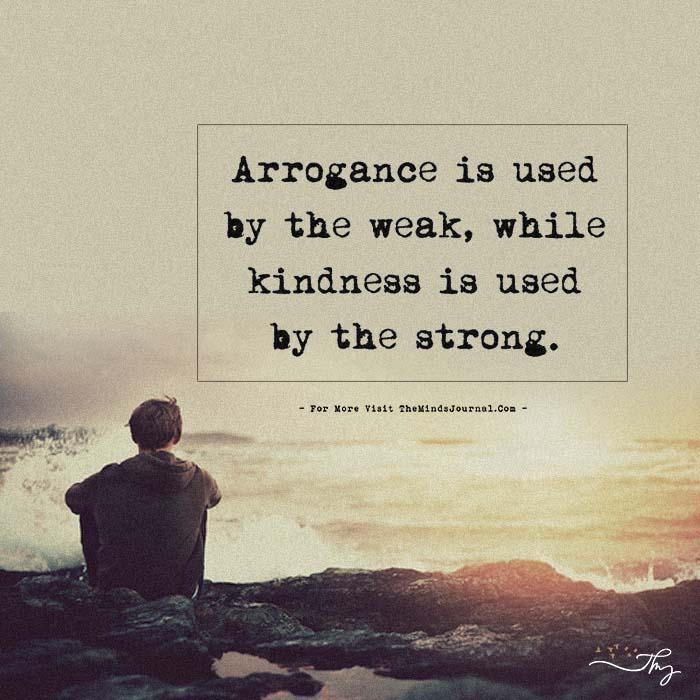 Arrogance Is Used By The Weak