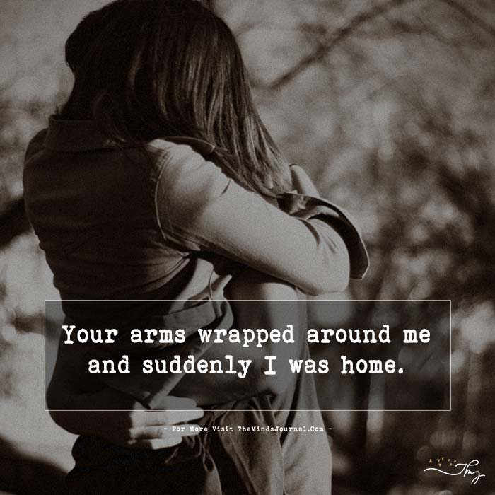 Your arms wrapped around me…