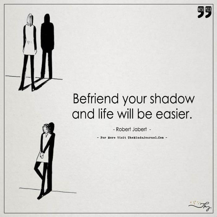 Befriend your Shadow