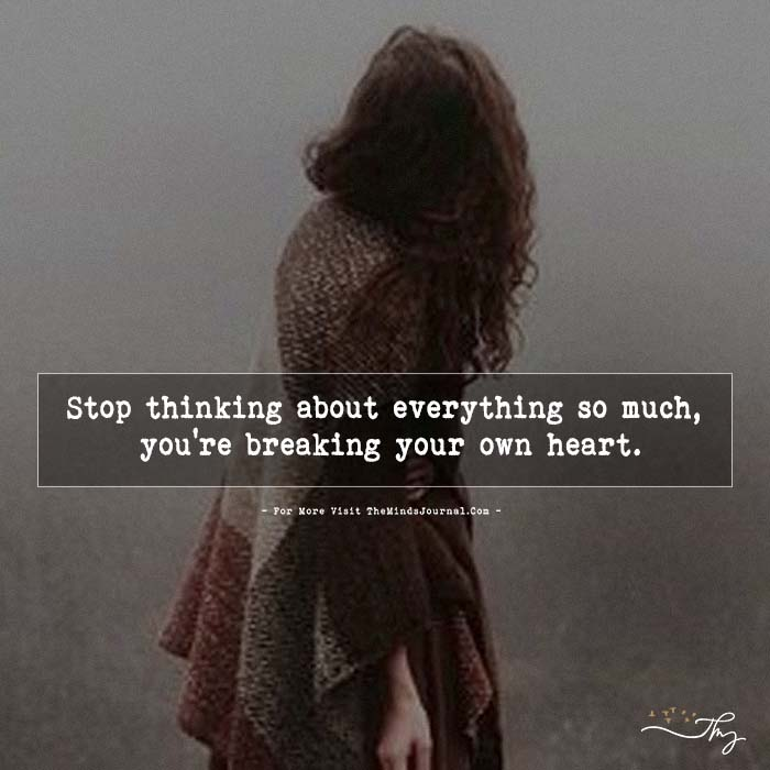 Stop Thinking About Everything So Much.