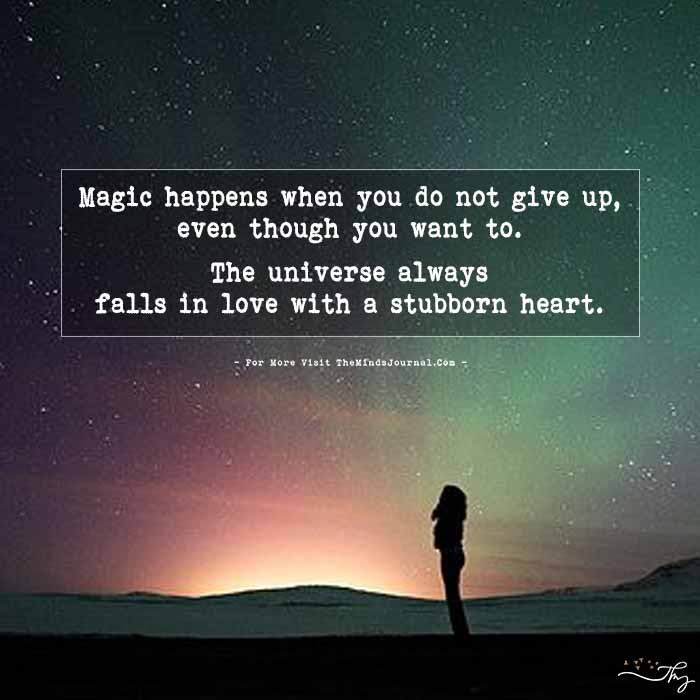 Magic happens when you do not give up…