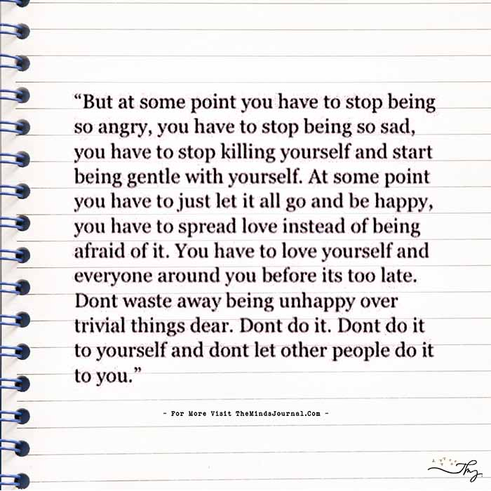 But at some point you have to stop being so angry…