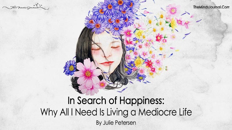 In Search of Happiness: Why All I Need Is Living a Mediocre Life