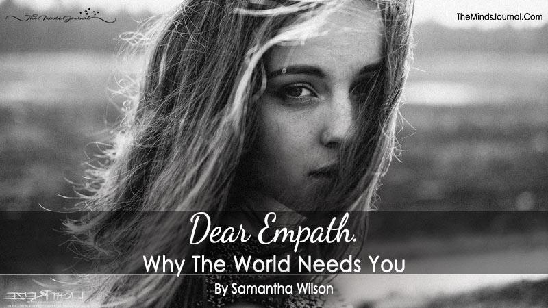 Dear Empath. Why The World Needs You