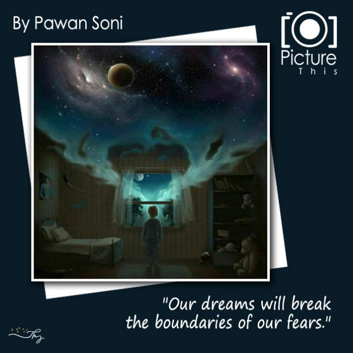 Our dreams will break the boundaries of our fears