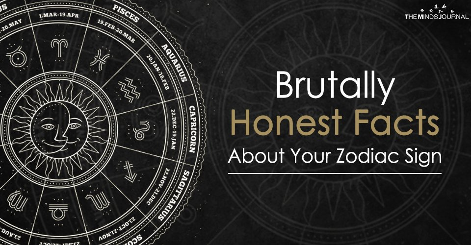Brutally Honest Facts About Your Zodiac Sign The Minds Journal