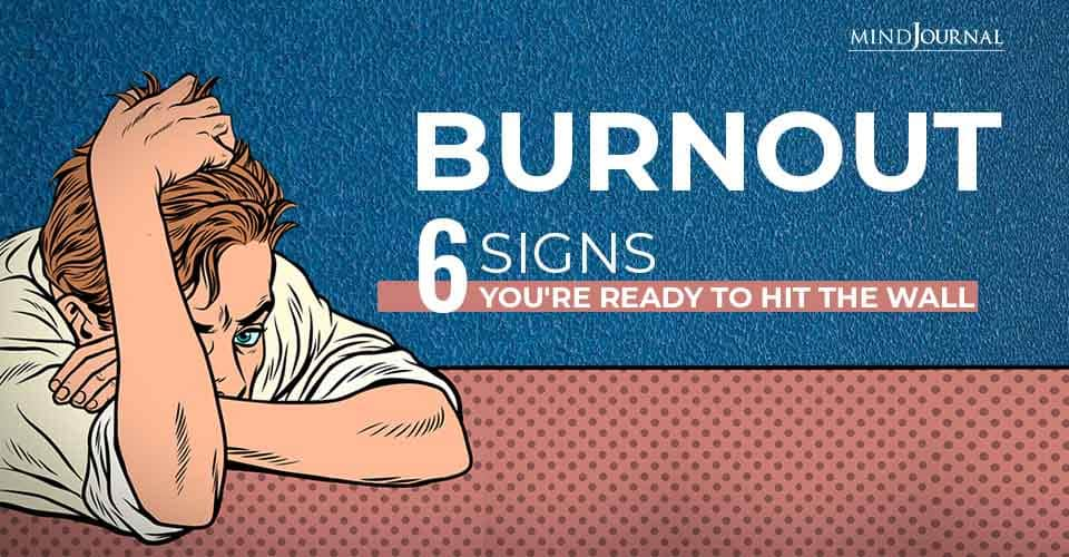 Burnout Signs Youre Ready Hit The Wall
