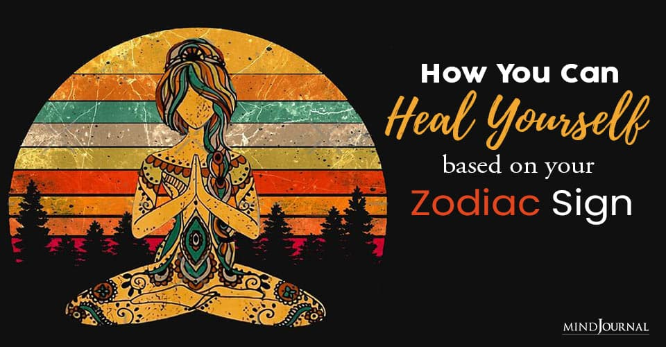 How You Heal Yourself Based Zodiac Sign