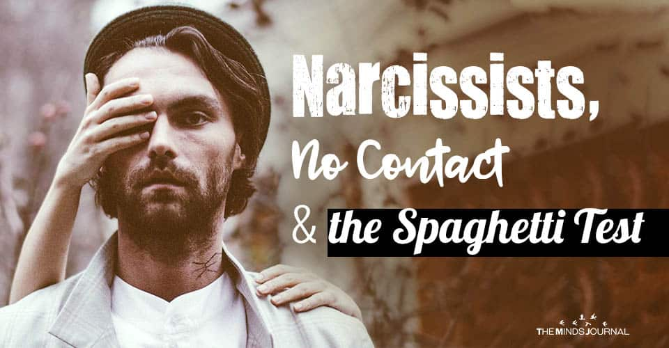 Narcissists, No Contact and the Spaghetti Test