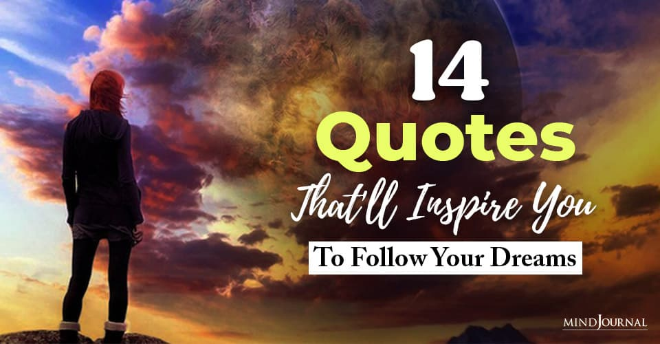 Quotes Inspire You Follow Dreams